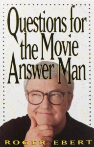 Questions For The Movie Answer Man [Roger Ebert]